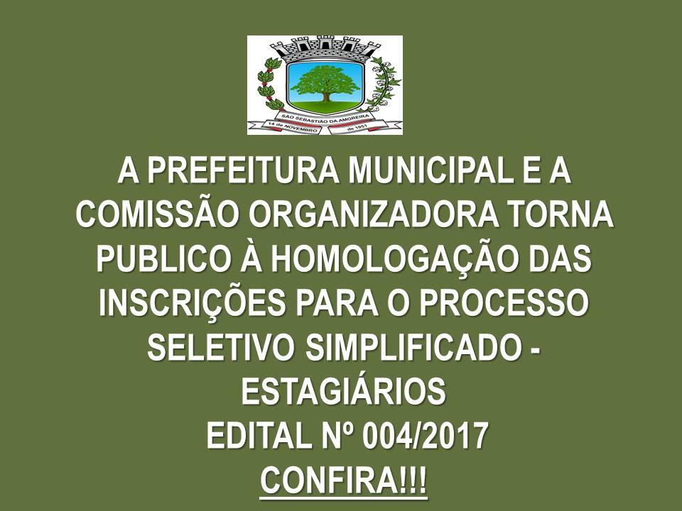 TORNA PÚBLICO À HOMOLOGAÇÃO DAS INSCRIÇÕES PARA  O PROCESSO SELETIVO SIMPLIFICADO - ESTAGIÁRIOS - EDITAL Nº 004/2017